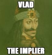 vlad the implier implying.jpg